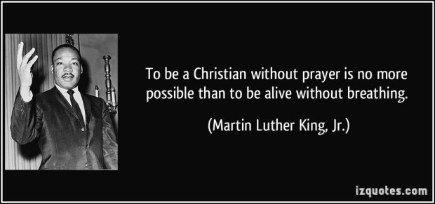 quote-to-be-a-christian-without-prayer-is-no-more-possible-than-to-be-alive-without-breathing-martin-luther-king-jr-102531